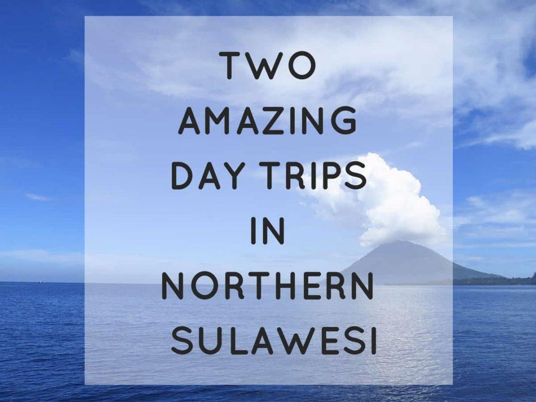 two amazing day trips in northern sulawesi